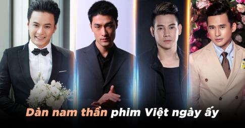 Dàn nam thần phim Việt ngày ấy bây giờ ra sao?